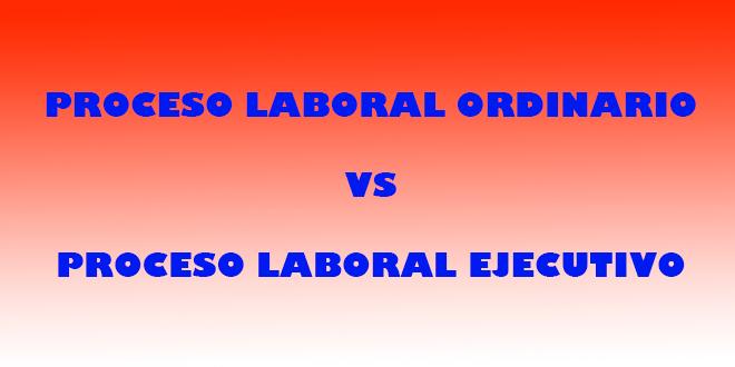 Proceso ordinario y ejecutivo: diferencias en el derecho laboral