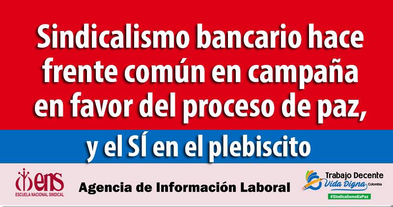 Sindicalismo bancario hace frente común en campaña  en favor del proceso de paz y el SÍ en el plebiscito